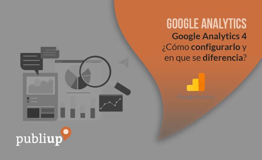 Google Analytics 4 ¿Cómo configurarlo y en que se diferencia?