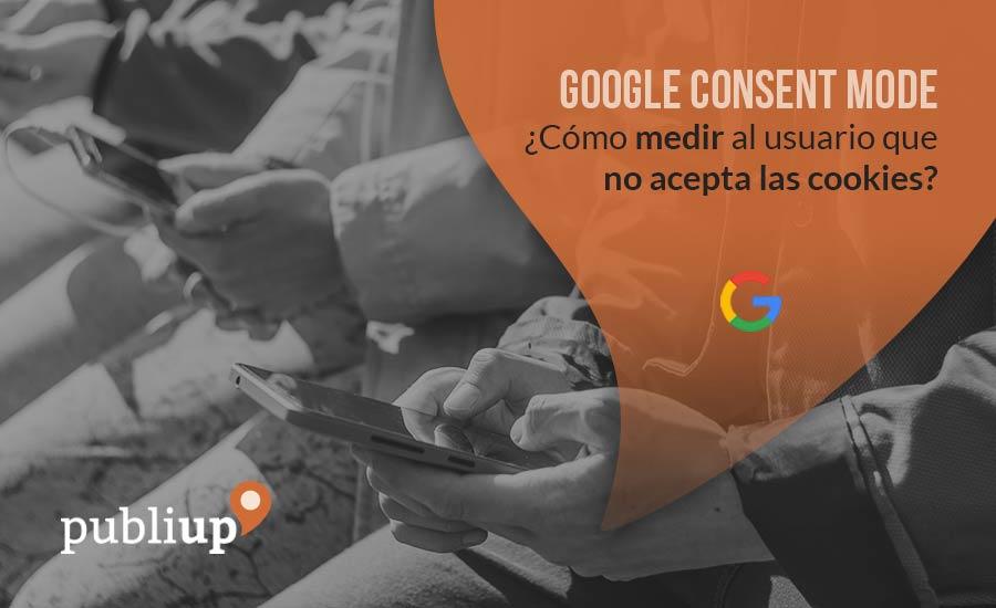 Google Consent Mode o cómo medir al usuario que no acepta las cookies