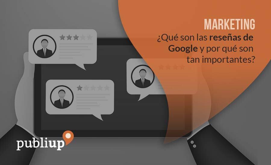 ¿Qué son las reseñas de Google y por qué son tan importantes?
