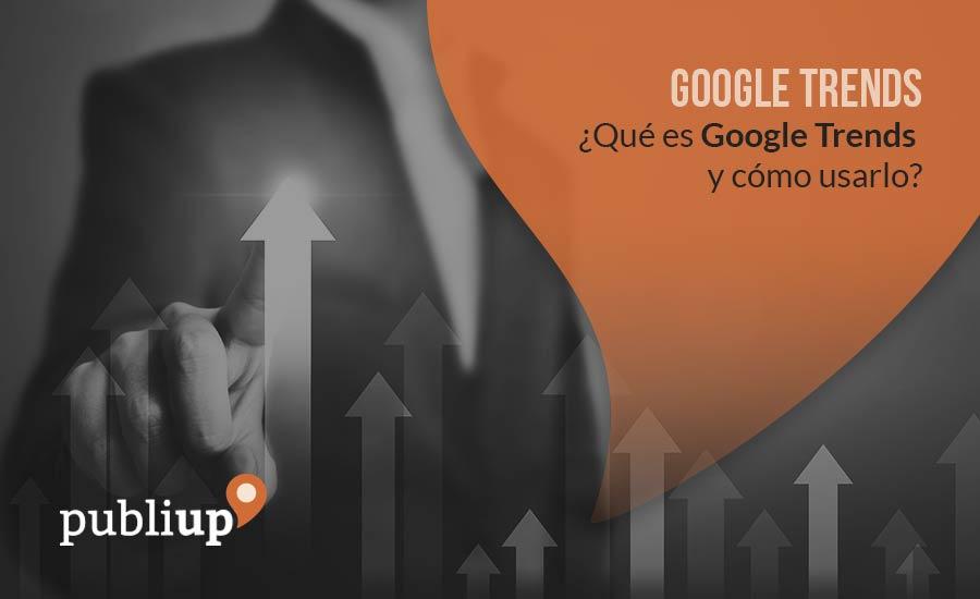 ¿Qué es Google Trends y cómo usarlo?