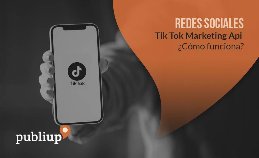 Tik Tok Marketing Api ¿Cómo funciona?