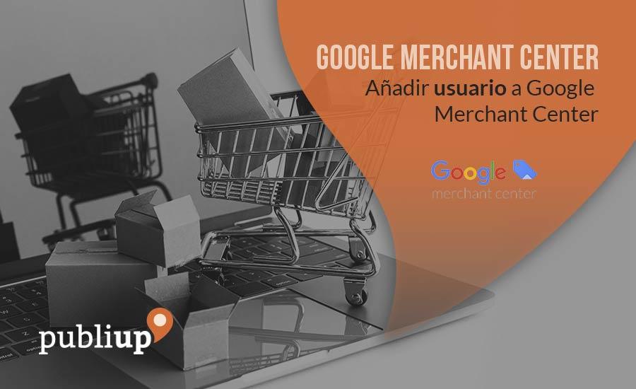 Añadir usuario a Google Merchant Center